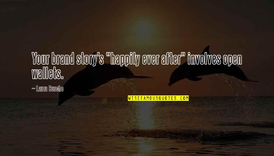 """Brand Marketing Quotes By Laura Busche: Your brand story's """"happily ever after"""" involves open"""