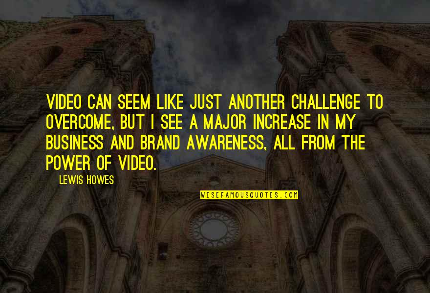 Brand Marketing Quotes By Lewis Howes: Video can seem like just another challenge to