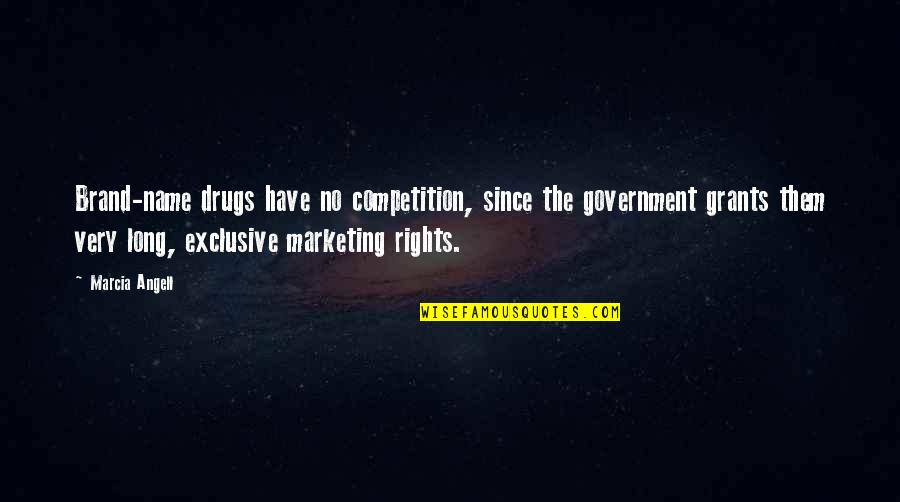 Brand Marketing Quotes By Marcia Angell: Brand-name drugs have no competition, since the government