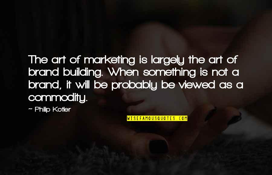 Brand Marketing Quotes By Philip Kotler: The art of marketing is largely the art