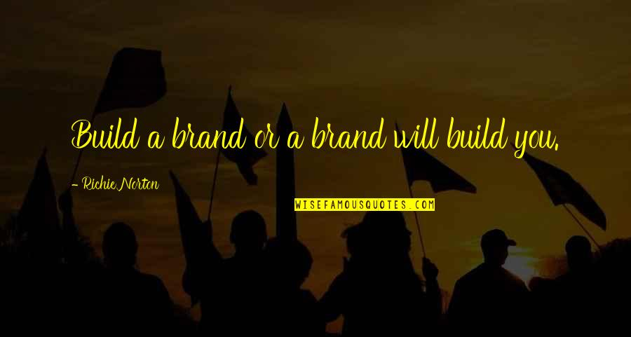 Brand Marketing Quotes By Richie Norton: Build a brand or a brand will build