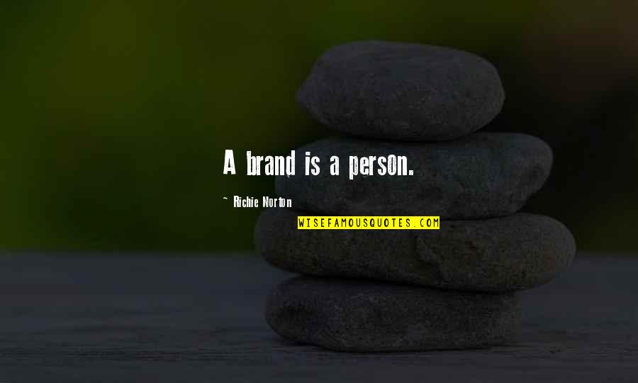 Brand Marketing Quotes By Richie Norton: A brand is a person.
