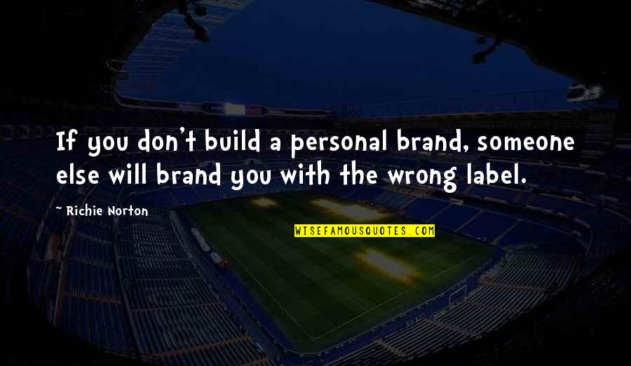 Brand Marketing Quotes By Richie Norton: If you don't build a personal brand, someone