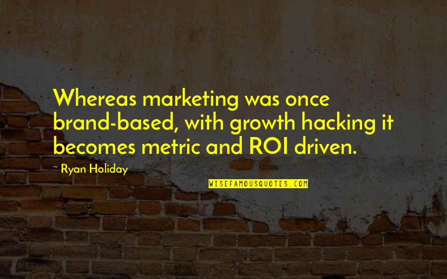Brand Marketing Quotes By Ryan Holiday: Whereas marketing was once brand-based, with growth hacking