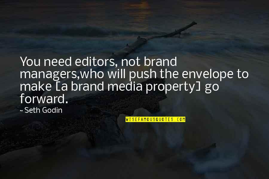 Brand Marketing Quotes By Seth Godin: You need editors, not brand managers,who will push