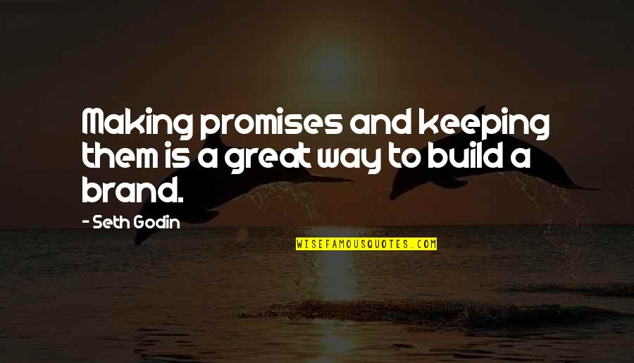 Brand Marketing Quotes By Seth Godin: Making promises and keeping them is a great