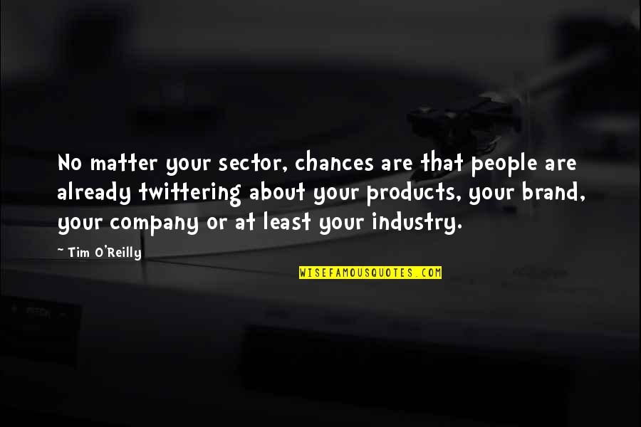 Brand Marketing Quotes By Tim O'Reilly: No matter your sector, chances are that people