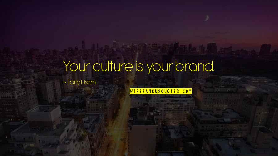 Brand Marketing Quotes By Tony Hsieh: Your culture is your brand.