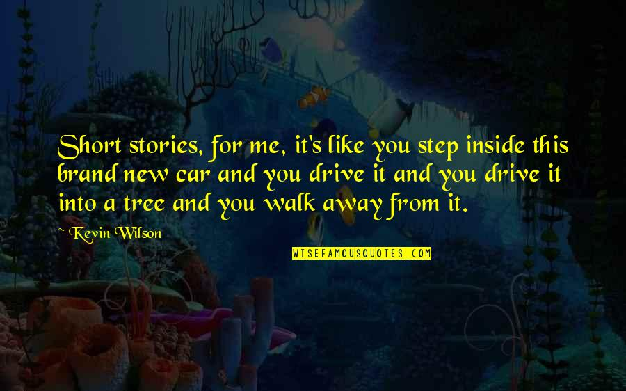 Brand New Car Quotes By Kevin Wilson: Short stories, for me, it's like you step