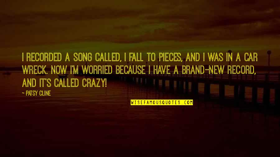 Brand New Car Quotes By Patsy Cline: I recorded a song called, I Fall to