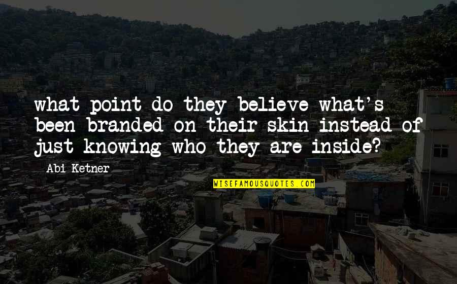 Branded Quotes By Abi Ketner: what point do they believe what's been branded