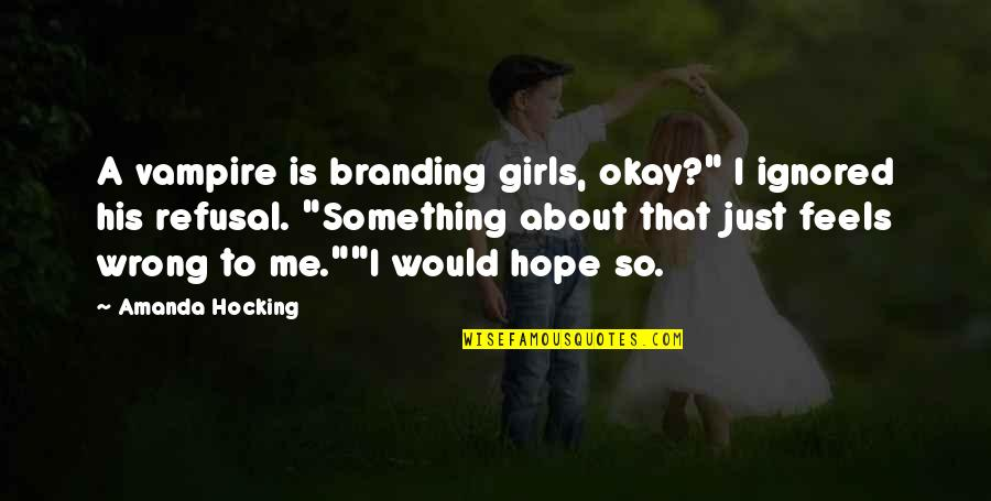 """Branded Quotes By Amanda Hocking: A vampire is branding girls, okay?"""" I ignored"""