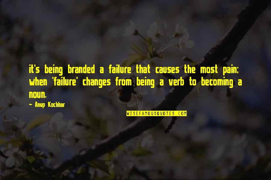 Branded Quotes By Anup Kochhar: it's being branded a failure that causes the