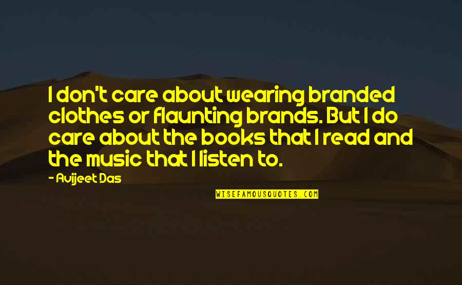 Branded Quotes By Avijeet Das: I don't care about wearing branded clothes or