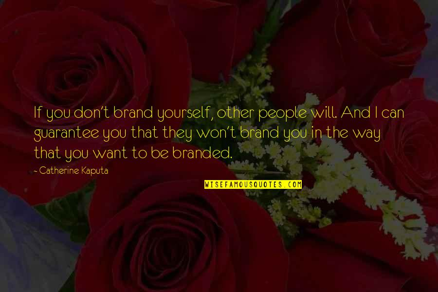 Branded Quotes By Catherine Kaputa: If you don't brand yourself, other people will.