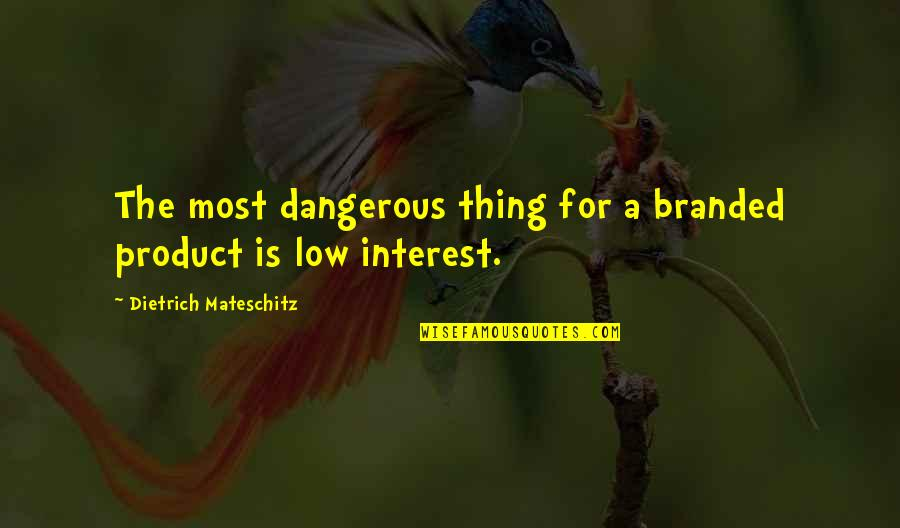 Branded Quotes By Dietrich Mateschitz: The most dangerous thing for a branded product