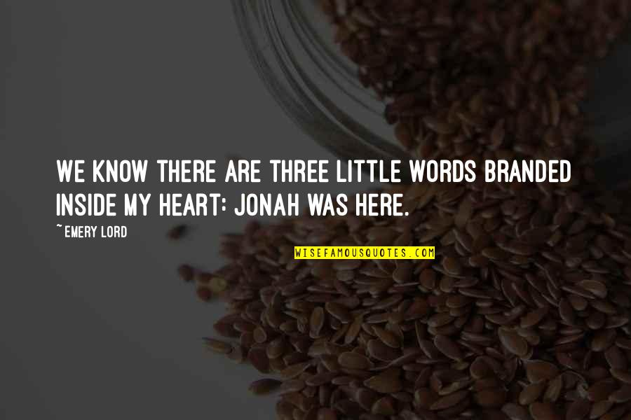 Branded Quotes By Emery Lord: We know there are three little words branded