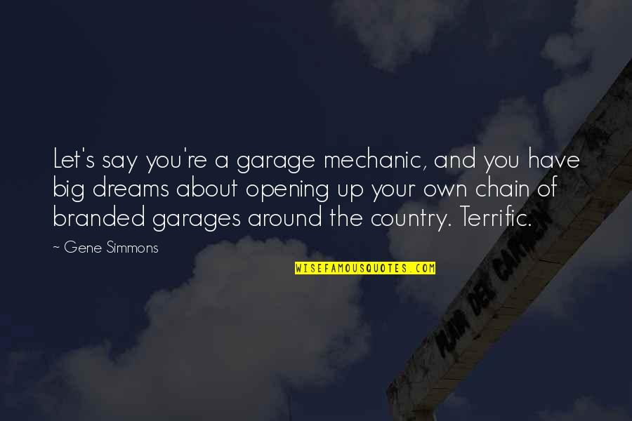 Branded Quotes By Gene Simmons: Let's say you're a garage mechanic, and you