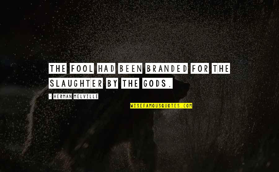 Branded Quotes By Herman Melville: The fool had been branded for the slaughter