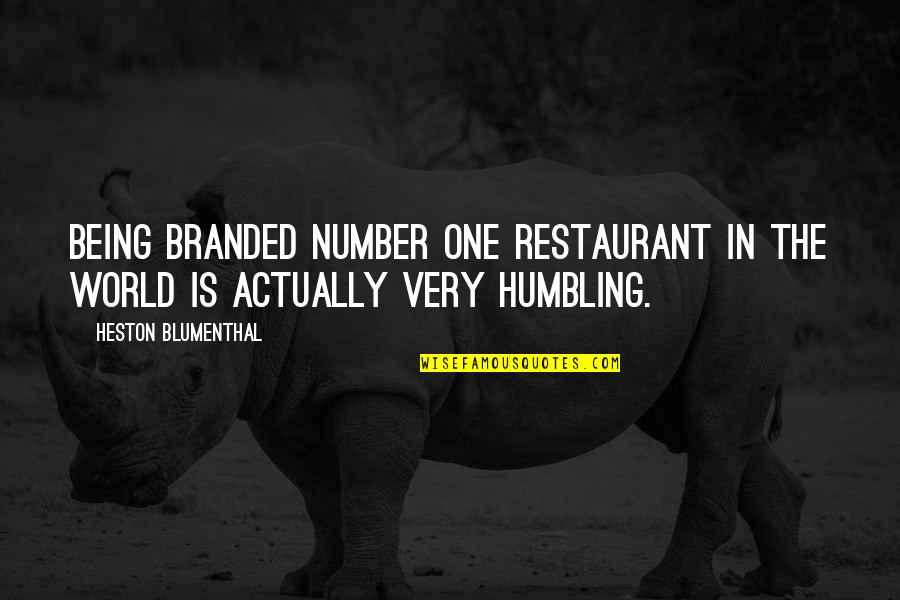 Branded Quotes By Heston Blumenthal: Being branded number one restaurant in the world