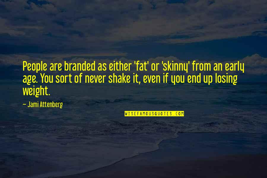 Branded Quotes By Jami Attenberg: People are branded as either 'fat' or 'skinny'