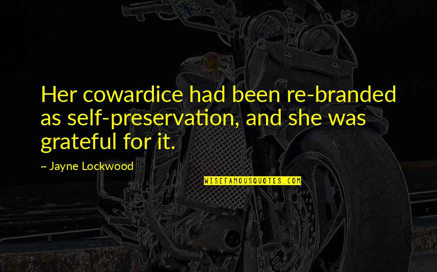 Branded Quotes By Jayne Lockwood: Her cowardice had been re-branded as self-preservation, and