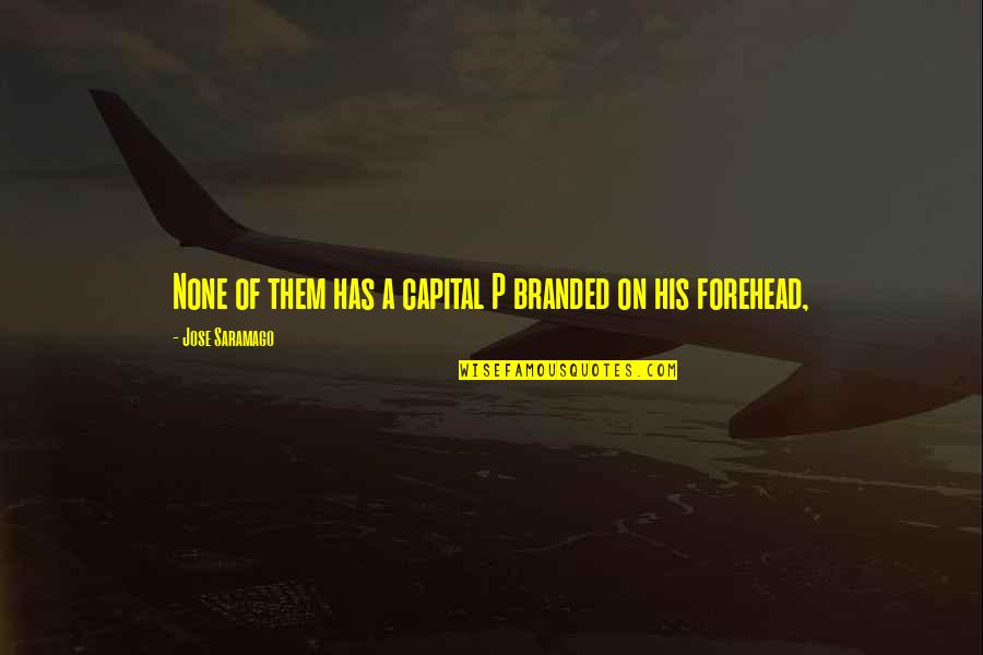 Branded Quotes By Jose Saramago: None of them has a capital P branded