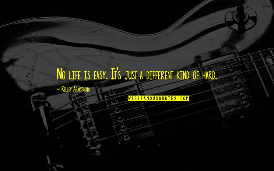 Branded Quotes By Kelley Armstrong: No life is easy. It's just a different