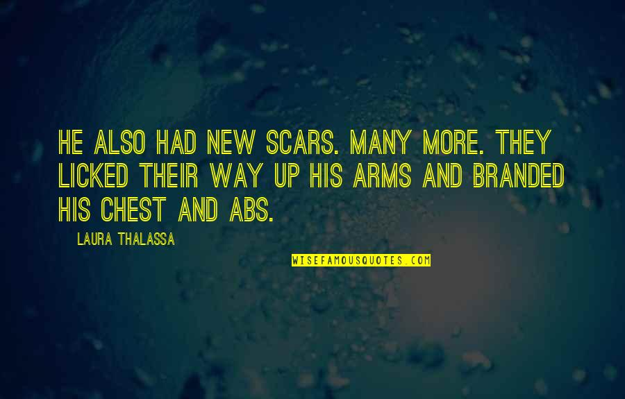 Branded Quotes By Laura Thalassa: He also had new scars. Many more. They