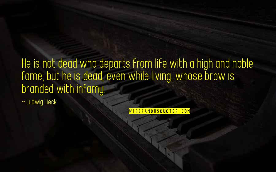 Branded Quotes By Ludwig Tieck: He is not dead who departs from life