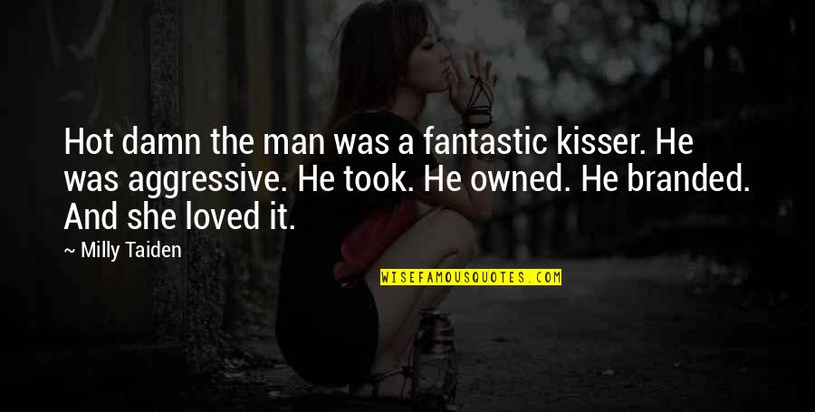 Branded Quotes By Milly Taiden: Hot damn the man was a fantastic kisser.