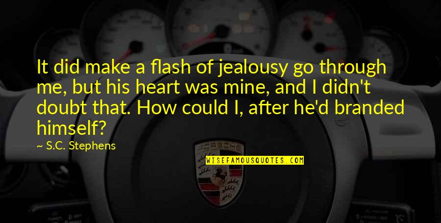 Branded Quotes By S.C. Stephens: It did make a flash of jealousy go