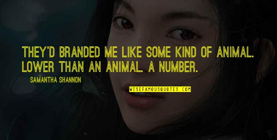 Branded Quotes By Samantha Shannon: They'd branded me like some kind of animal.