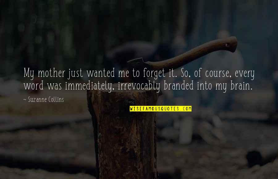 Branded Quotes By Suzanne Collins: My mother just wanted me to forget it.