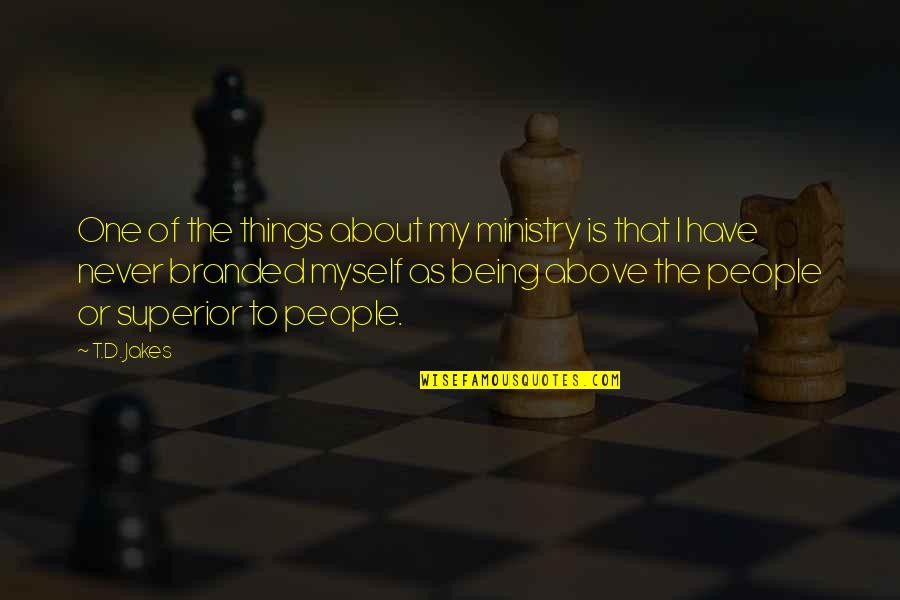 Branded Quotes By T.D. Jakes: One of the things about my ministry is
