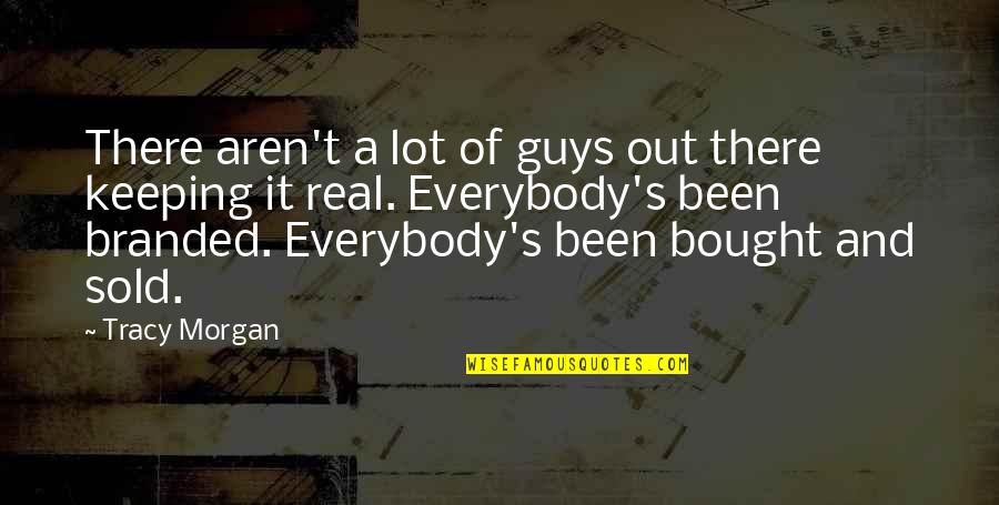 Branded Quotes By Tracy Morgan: There aren't a lot of guys out there