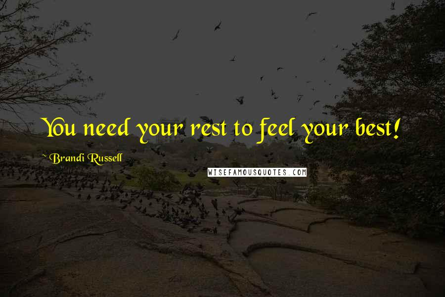Brandi Russell quotes: You need your rest to feel your best!