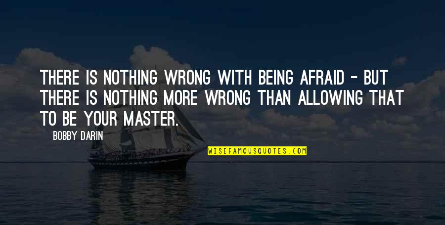 Brandied Quotes By Bobby Darin: There is nothing wrong with being afraid -
