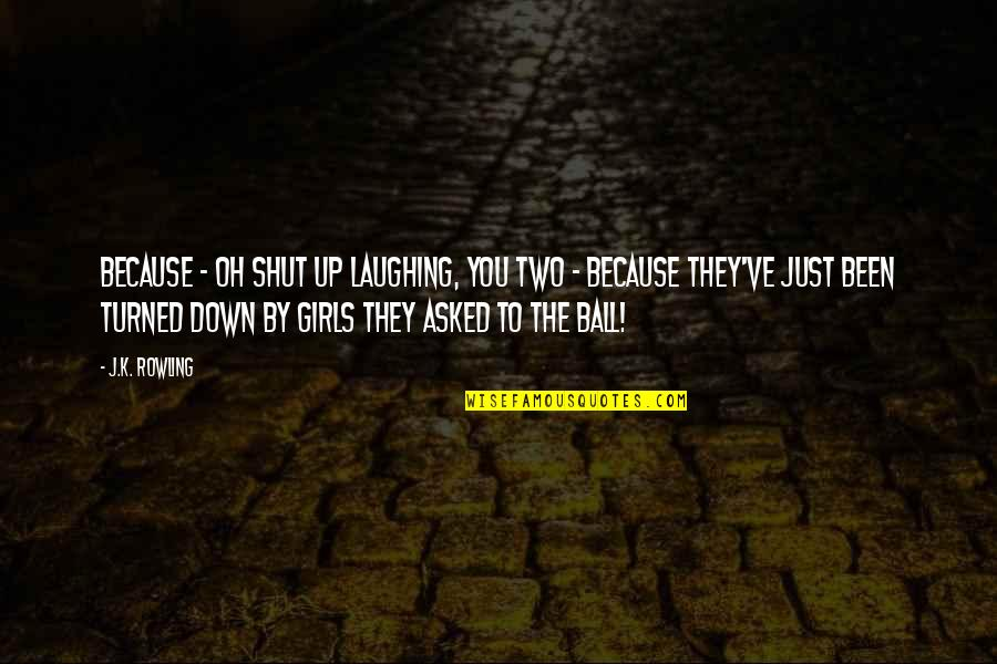 Brandied Quotes By J.K. Rowling: Because - oh shut up laughing, you two
