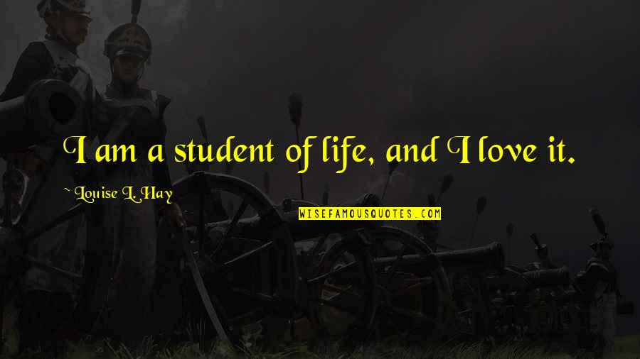 Brandied Quotes By Louise L. Hay: I am a student of life, and I