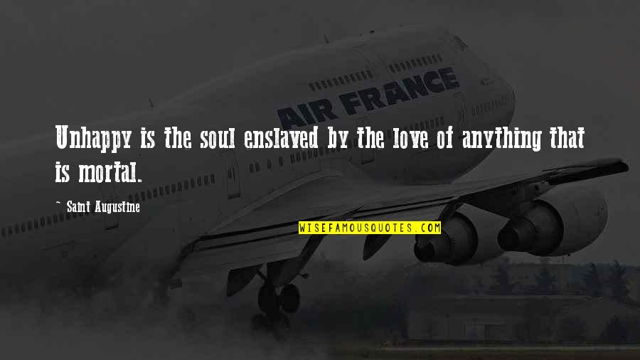 Brandied Quotes By Saint Augustine: Unhappy is the soul enslaved by the love