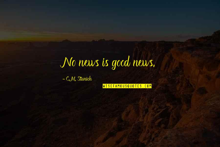 Brandishes Quotes By C.M. Stunich: No news is good news.