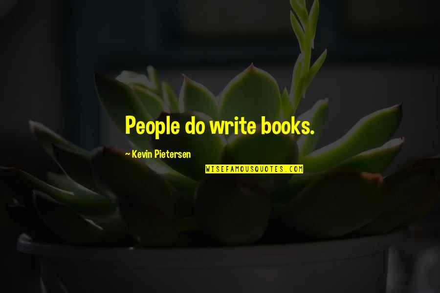 Brandishes Quotes By Kevin Pietersen: People do write books.