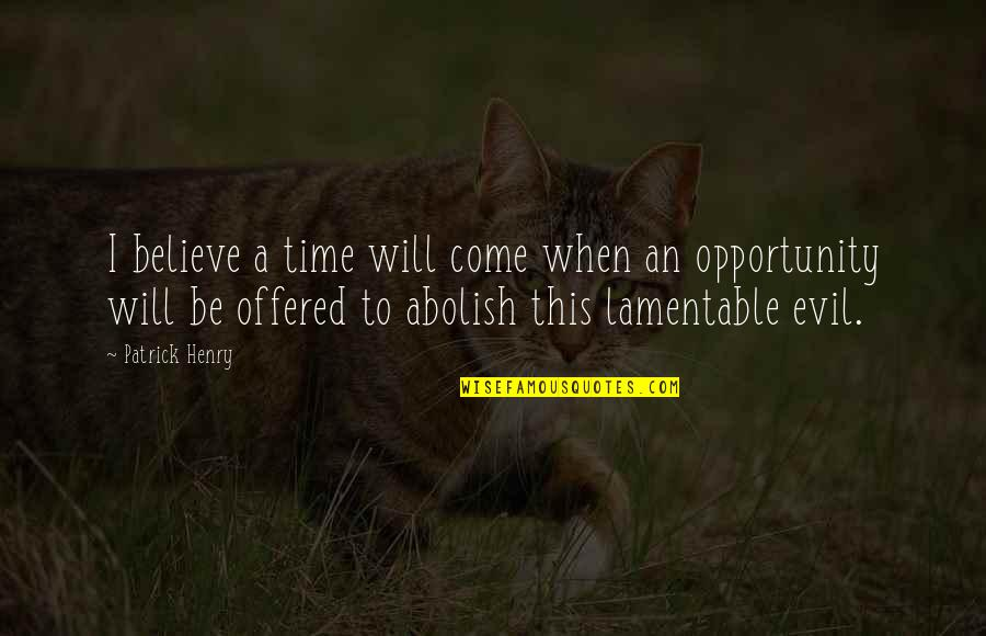 Brandishes Quotes By Patrick Henry: I believe a time will come when an