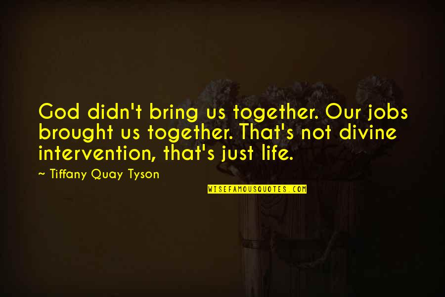 Brandishes Quotes By Tiffany Quay Tyson: God didn't bring us together. Our jobs brought