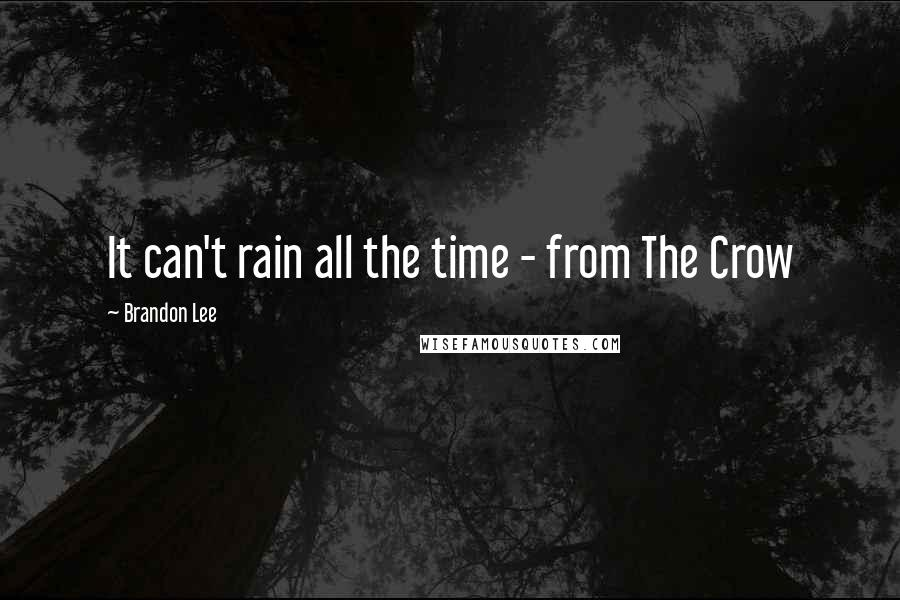 Brandon Lee quotes: It can't rain all the time - from The Crow