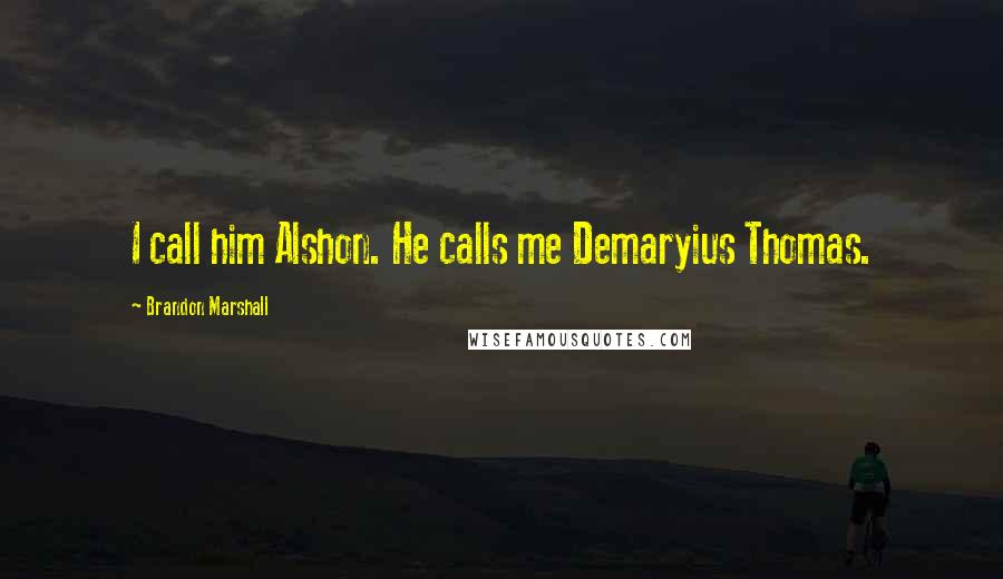 Brandon Marshall quotes: I call him Alshon. He calls me Demaryius Thomas.