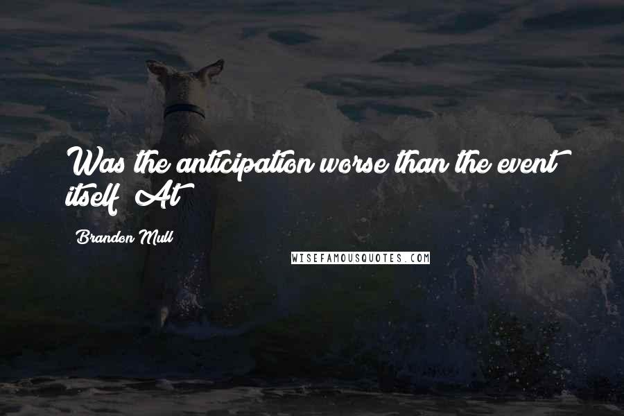 Brandon Mull quotes: Was the anticipation worse than the event itself? At