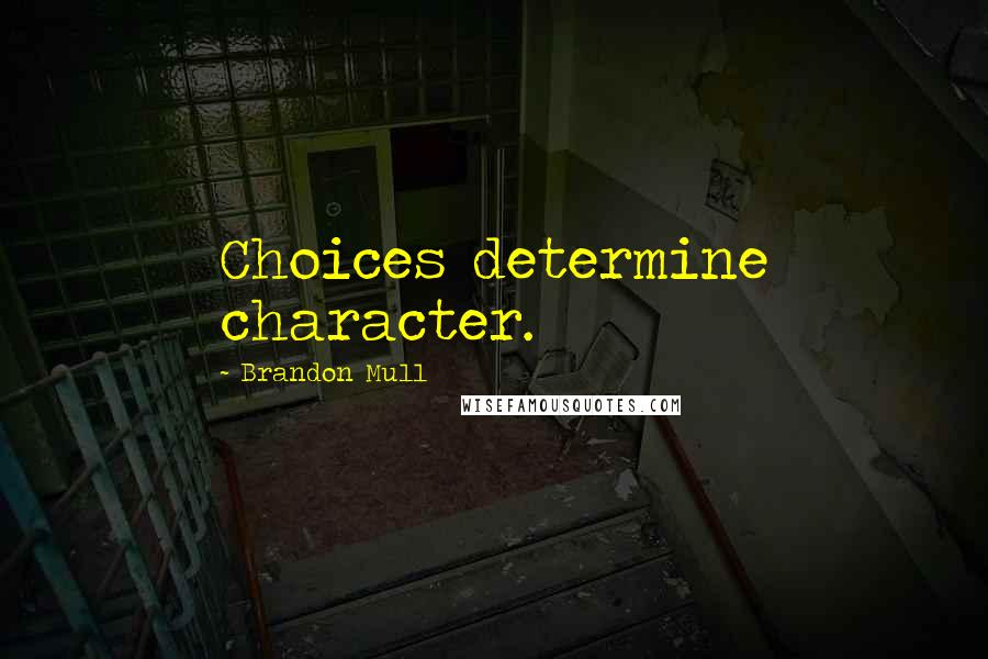 Brandon Mull quotes: Choices determine character.