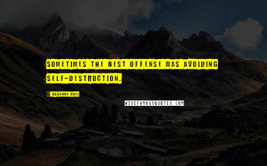 Brandon Mull quotes: Sometimes the best offense was avoiding self-destruction.